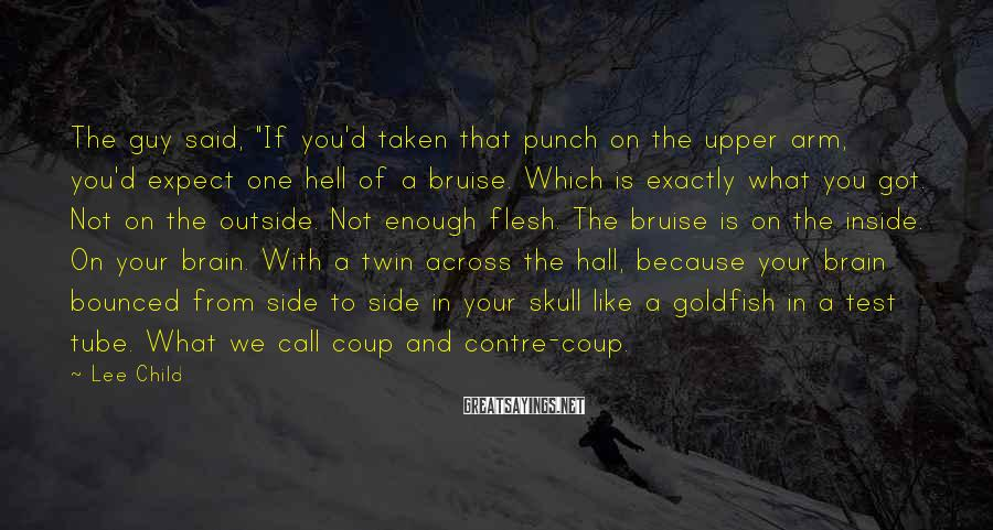 "Lee Child Sayings: The guy said, ""If you'd taken that punch on the upper arm, you'd expect one"