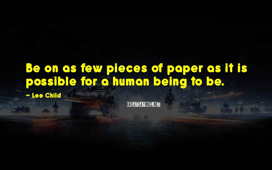 Lee Child Sayings: Be on as few pieces of paper as it is possible for a human being