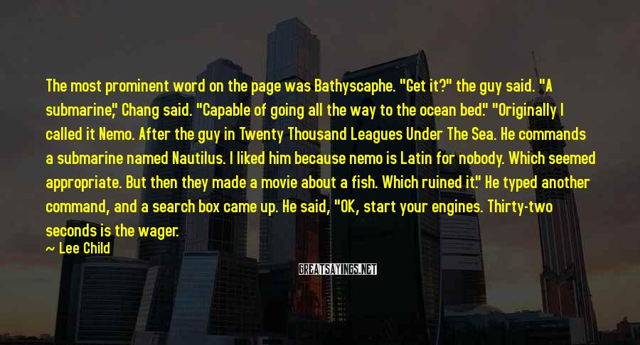 "Lee Child Sayings: The most prominent word on the page was Bathyscaphe. ""Get it?"" the guy said. ""A"