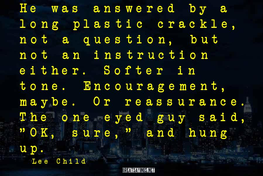 Lee Child Sayings: He was answered by a long plastic crackle, not a question, but not an instruction