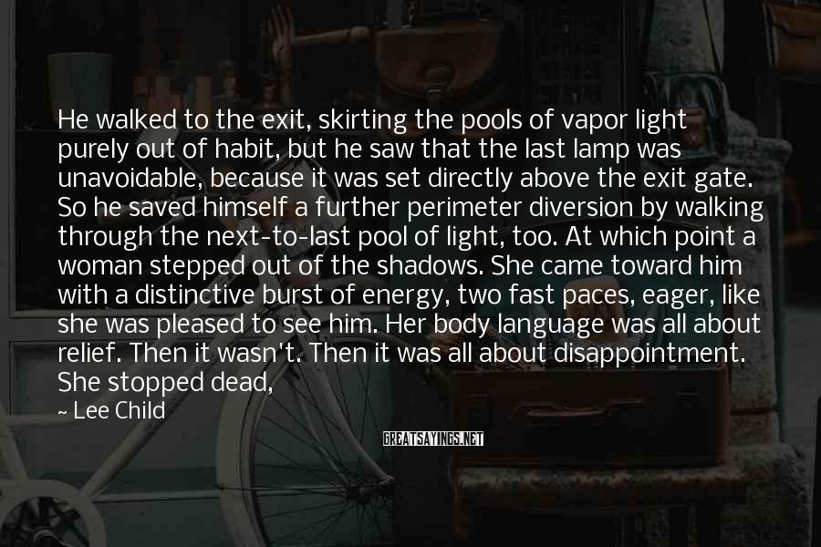 Lee Child Sayings: He walked to the exit, skirting the pools of vapor light purely out of habit,