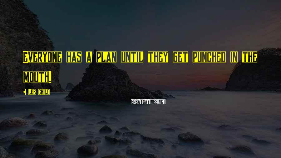 Lee Child Sayings: Everyone has a plan until they get punched in the mouth.
