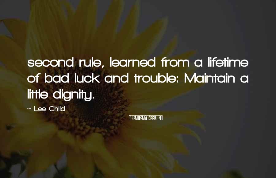 Lee Child Sayings: second rule, learned from a lifetime of bad luck and trouble: Maintain a little dignity.