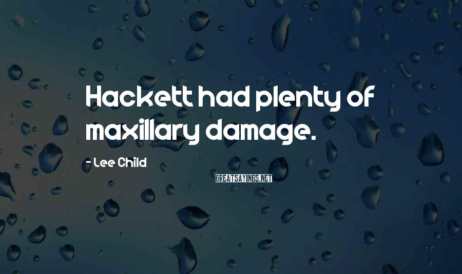 Lee Child Sayings: Hackett had plenty of maxillary damage.