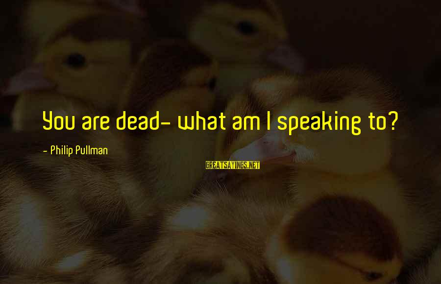 Lee Scoresby Sayings By Philip Pullman: You are dead- what am I speaking to?