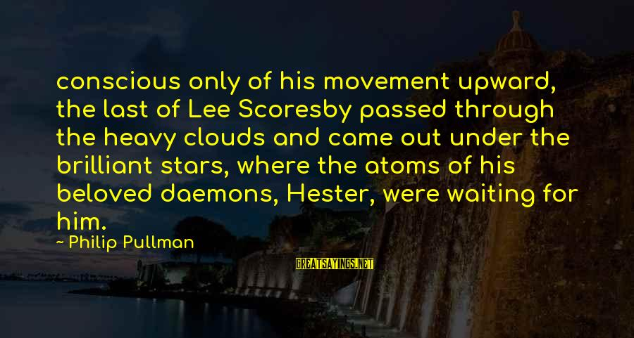 Lee Scoresby Sayings By Philip Pullman: conscious only of his movement upward, the last of Lee Scoresby passed through the heavy