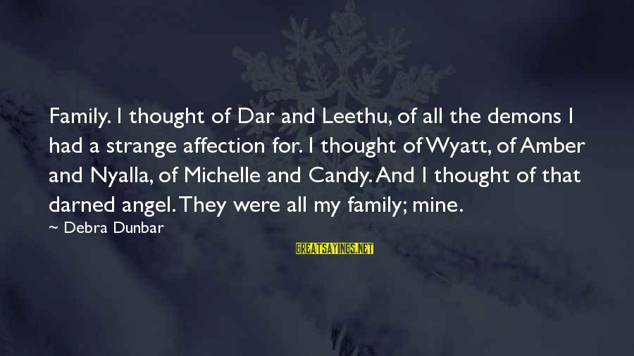 Leethu Sayings By Debra Dunbar: Family. I thought of Dar and Leethu, of all the demons I had a strange