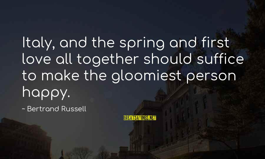 Leeves Sayings By Bertrand Russell: Italy, and the spring and first love all together should suffice to make the gloomiest