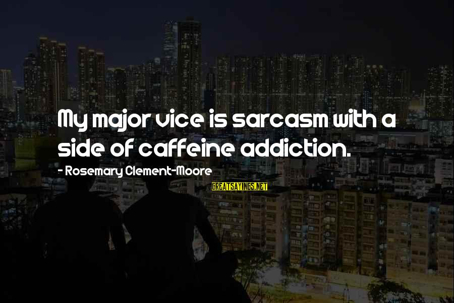 Leeves Sayings By Rosemary Clement-Moore: My major vice is sarcasm with a side of caffeine addiction.