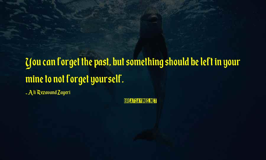 Left The Past Sayings By Ali Rezavand Zayeri: You can forget the past, but something should be left in your mine to not