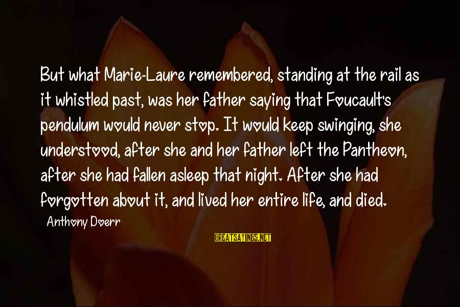 Left The Past Sayings By Anthony Doerr: But what Marie-Laure remembered, standing at the rail as it whistled past, was her father