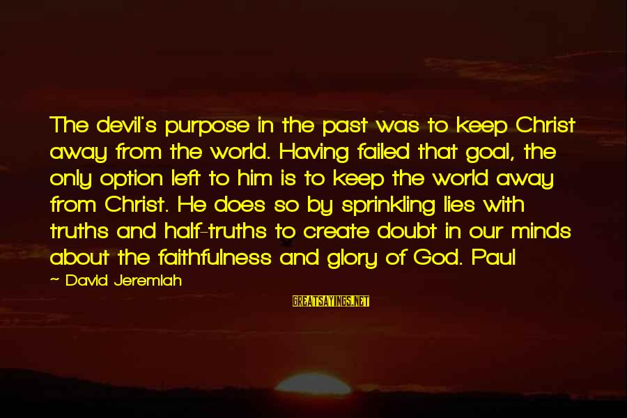 Left The Past Sayings By David Jeremiah: The devil's purpose in the past was to keep Christ away from the world. Having