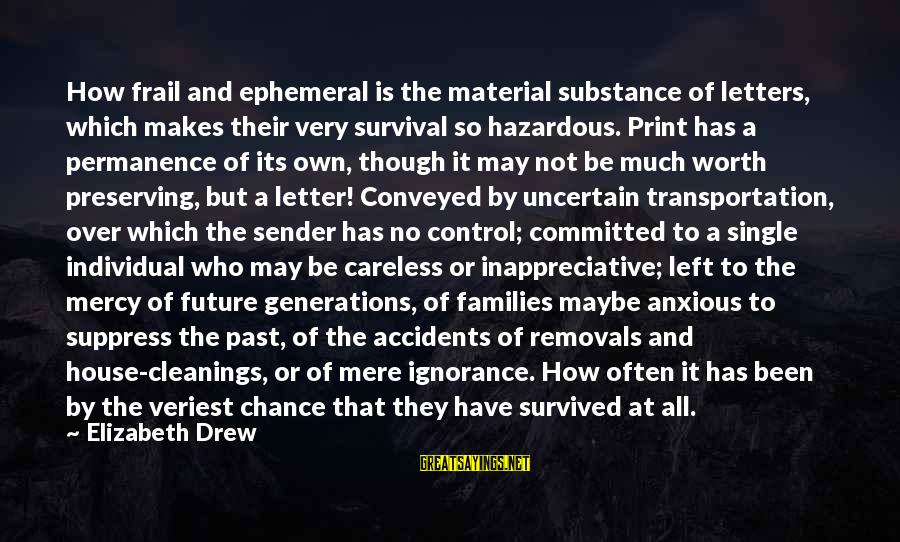 Left The Past Sayings By Elizabeth Drew: How frail and ephemeral is the material substance of letters, which makes their very survival