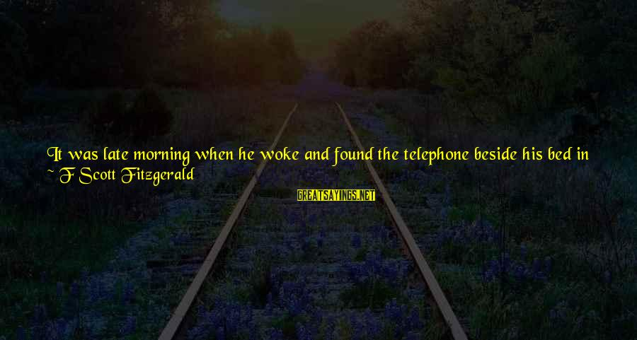 Left The Past Sayings By F Scott Fitzgerald: It was late morning when he woke and found the telephone beside his bed in