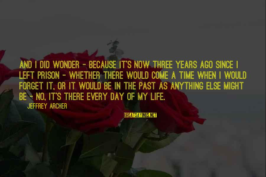 Left The Past Sayings By Jeffrey Archer: And I did wonder - because it's now three years ago since I left prison