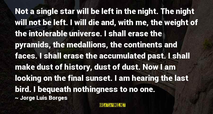 Left The Past Sayings By Jorge Luis Borges: Not a single star will be left in the night. The night will not be