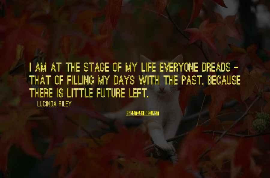 Left The Past Sayings By Lucinda Riley: I am at the stage of my life everyone dreads - that of filling my
