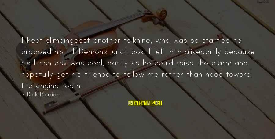 Left The Past Sayings By Rick Riordan: I kept climbingpast another telkhine, who was so startled he dropped his Lil' Demons lunch