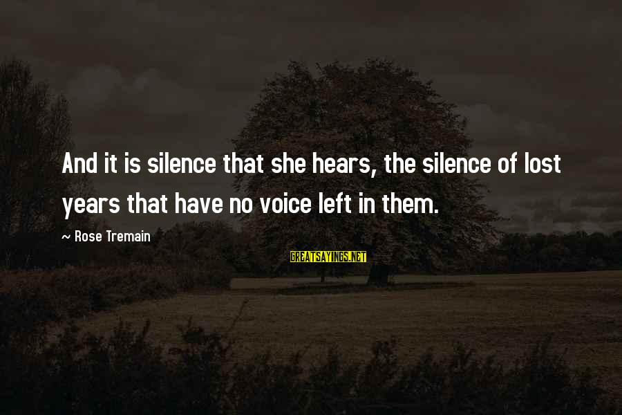 Left The Past Sayings By Rose Tremain: And it is silence that she hears, the silence of lost years that have no