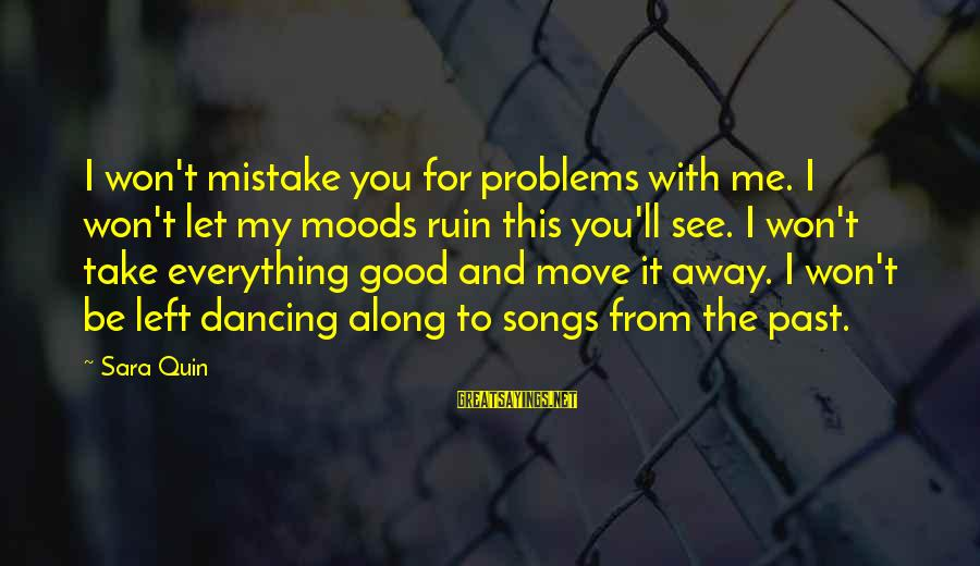 Left The Past Sayings By Sara Quin: I won't mistake you for problems with me. I won't let my moods ruin this