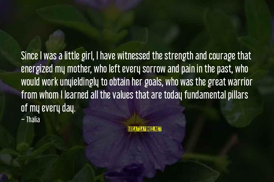Left The Past Sayings By Thalia: Since I was a little girl, I have witnessed the strength and courage that energized