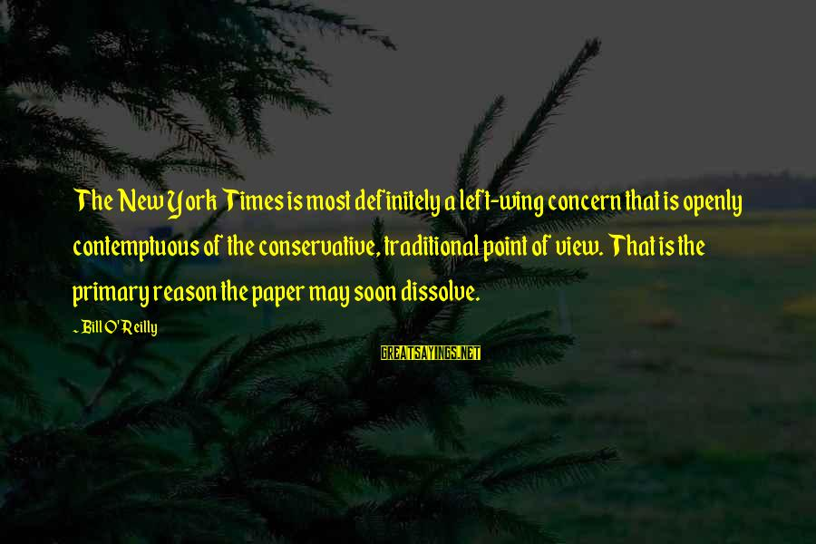 Left Without Any Reason Sayings By Bill O'Reilly: The New York Times is most definitely a left-wing concern that is openly contemptuous of