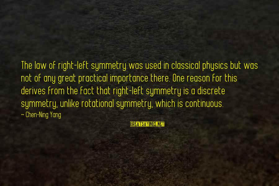 Left Without Any Reason Sayings By Chen-Ning Yang: The law of right-left symmetry was used in classical physics but was not of any