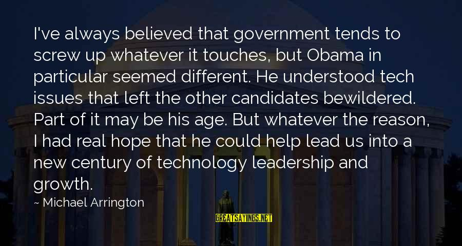 Left Without Any Reason Sayings By Michael Arrington: I've always believed that government tends to screw up whatever it touches, but Obama in