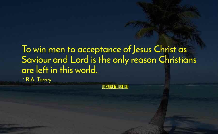 Left Without Any Reason Sayings By R.A. Torrey: To win men to acceptance of Jesus Christ as Saviour and Lord is the only