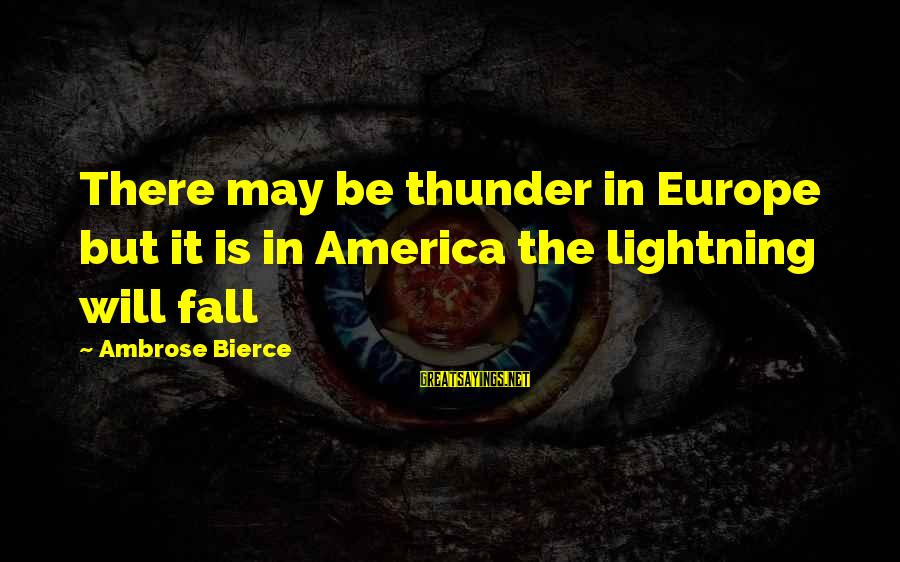 Legal Immigration Sayings By Ambrose Bierce: There may be thunder in Europe but it is in America the lightning will fall