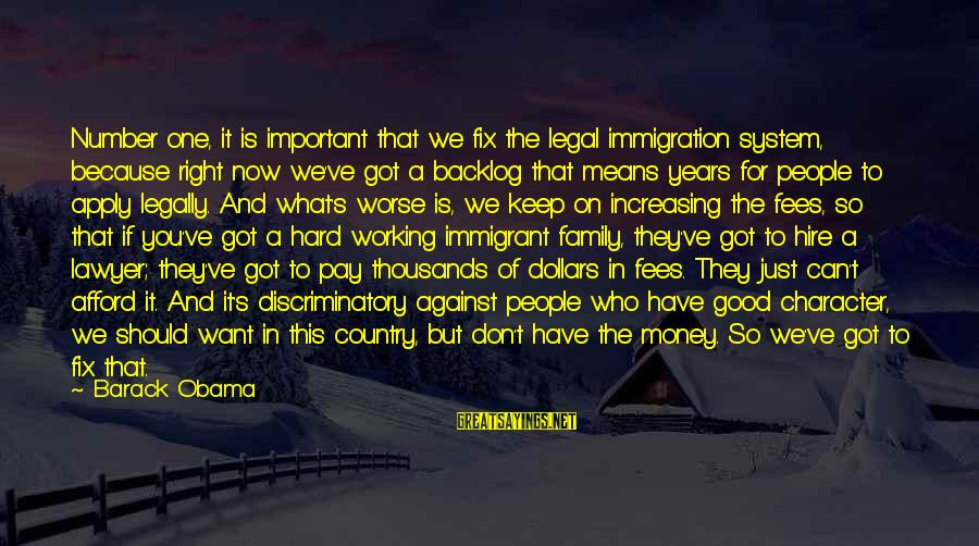 Legal Immigration Sayings By Barack Obama: Number one, it is important that we fix the legal immigration system, because right now