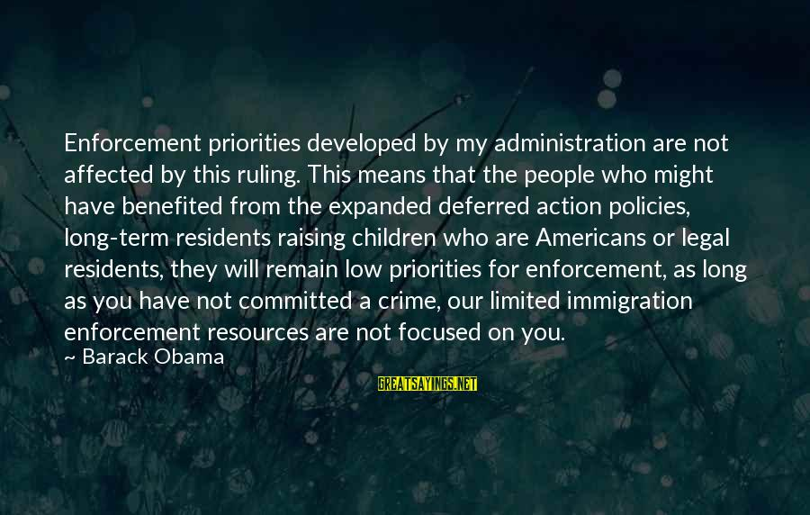 Legal Immigration Sayings By Barack Obama: Enforcement priorities developed by my administration are not affected by this ruling. This means that