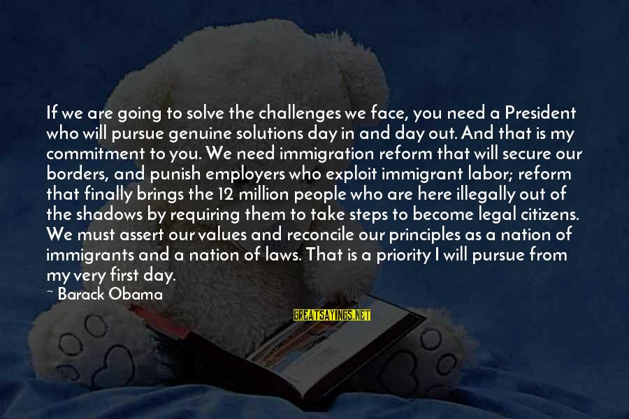 Legal Immigration Sayings By Barack Obama: If we are going to solve the challenges we face, you need a President who