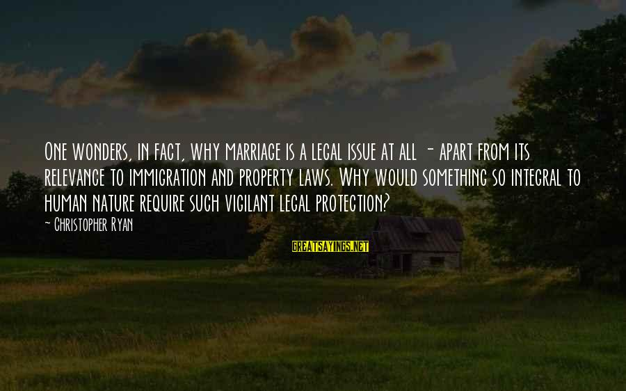 Legal Immigration Sayings By Christopher Ryan: One wonders, in fact, why marriage is a legal issue at all - apart from