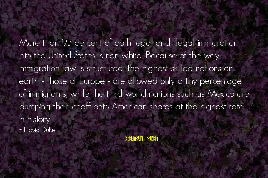 Legal Immigration Sayings By David Duke: More than 95 percent of both legal and illegal immigration into the United States is