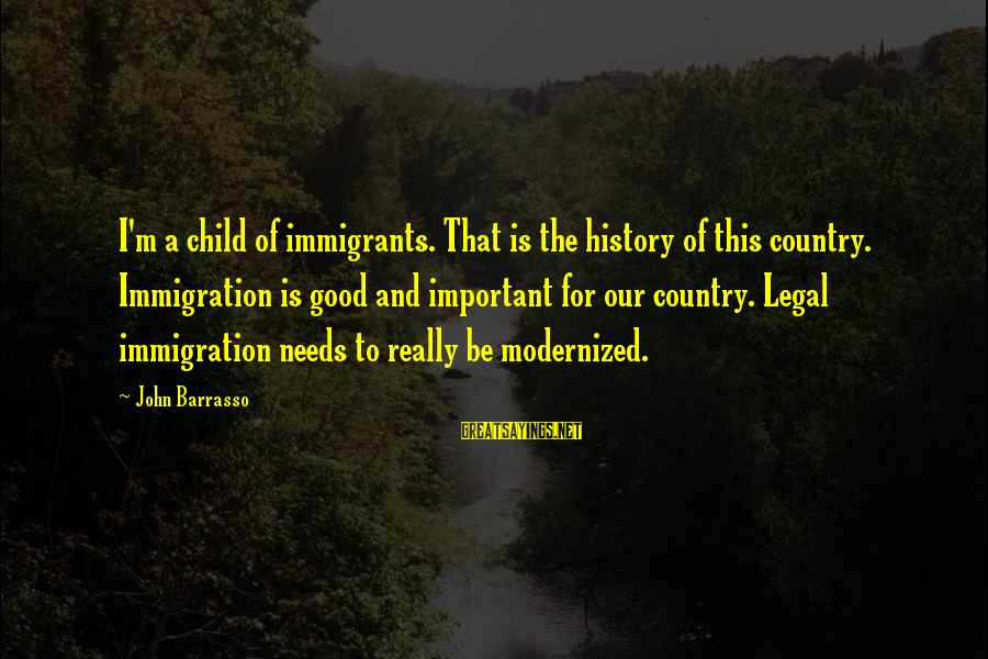 Legal Immigration Sayings By John Barrasso: I'm a child of immigrants. That is the history of this country. Immigration is good