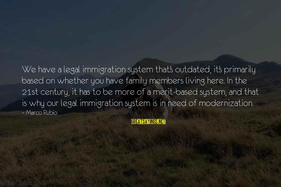Legal Immigration Sayings By Marco Rubio: We have a legal immigration system that's outdated, it's primarily based on whether you have