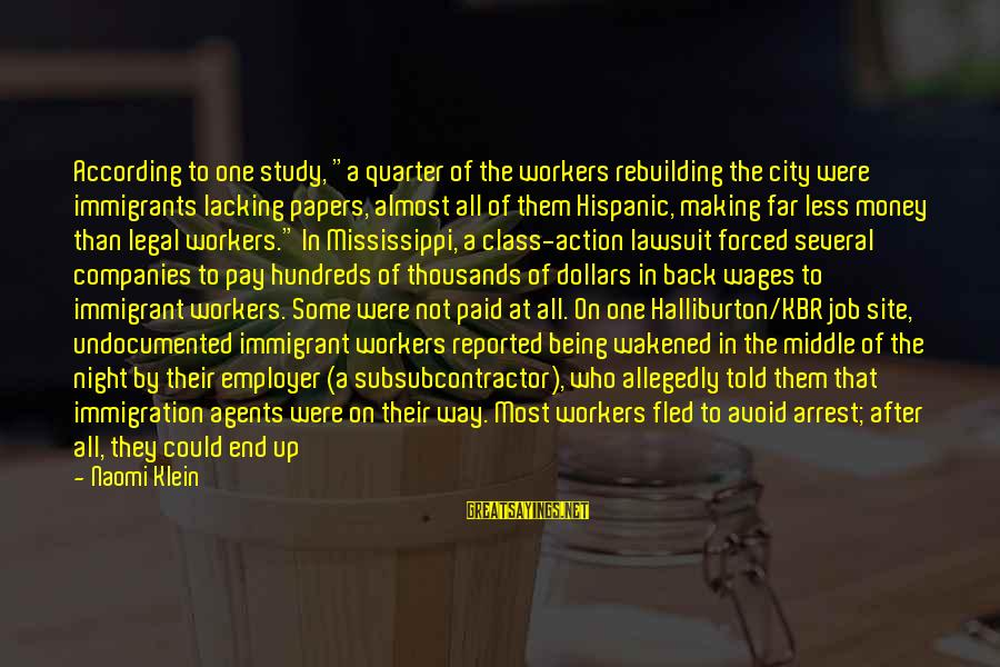 """Legal Immigration Sayings By Naomi Klein: According to one study, """"a quarter of the workers rebuilding the city were immigrants lacking"""