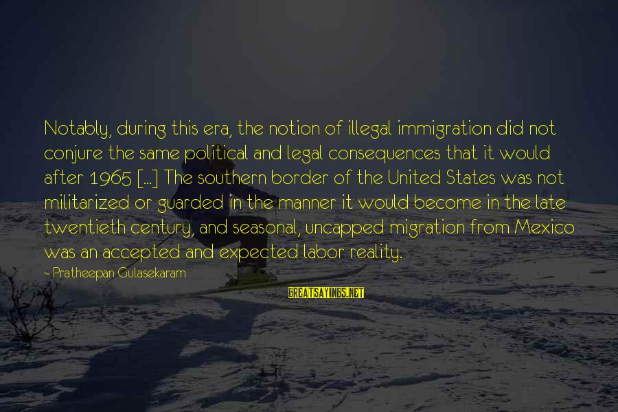 Legal Immigration Sayings By Pratheepan Gulasekaram: Notably, during this era, the notion of illegal immigration did not conjure the same political