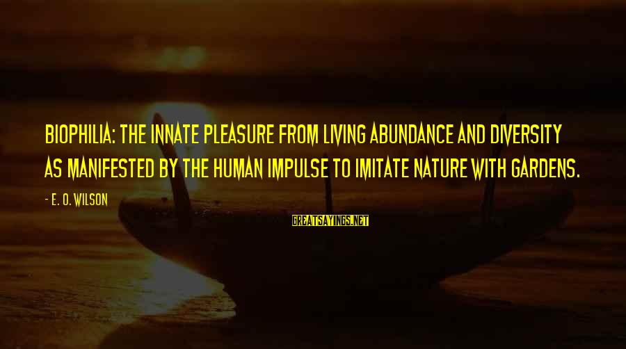 Legion Of Mary Sayings By E. O. Wilson: Biophilia: the innate pleasure from living abundance and diversity as manifested by the human impulse