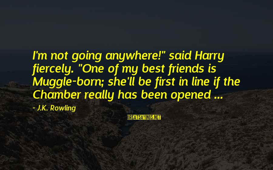 "Legion Of Mary Sayings By J.K. Rowling: I'm not going anywhere!"" said Harry fiercely. ""One of my best friends is Muggle-born; she'll"