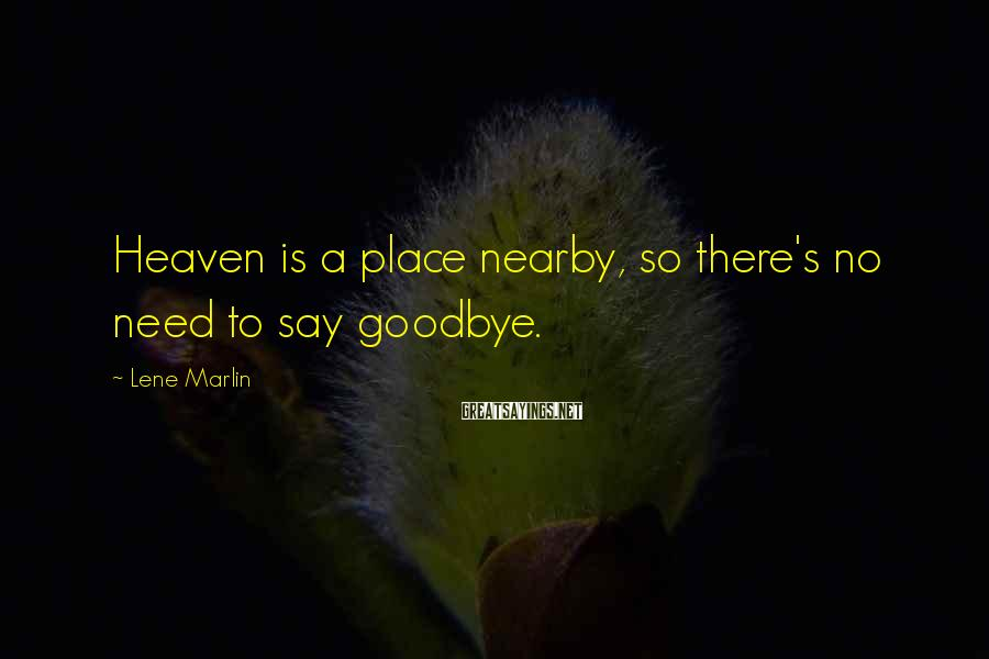 Lene Marlin Sayings: Heaven is a place nearby, so there's no need to say goodbye.