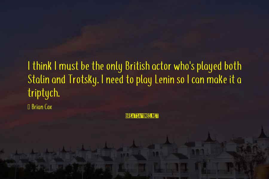 Lenin Stalin Sayings By Brian Cox: I think I must be the only British actor who's played both Stalin and Trotsky.