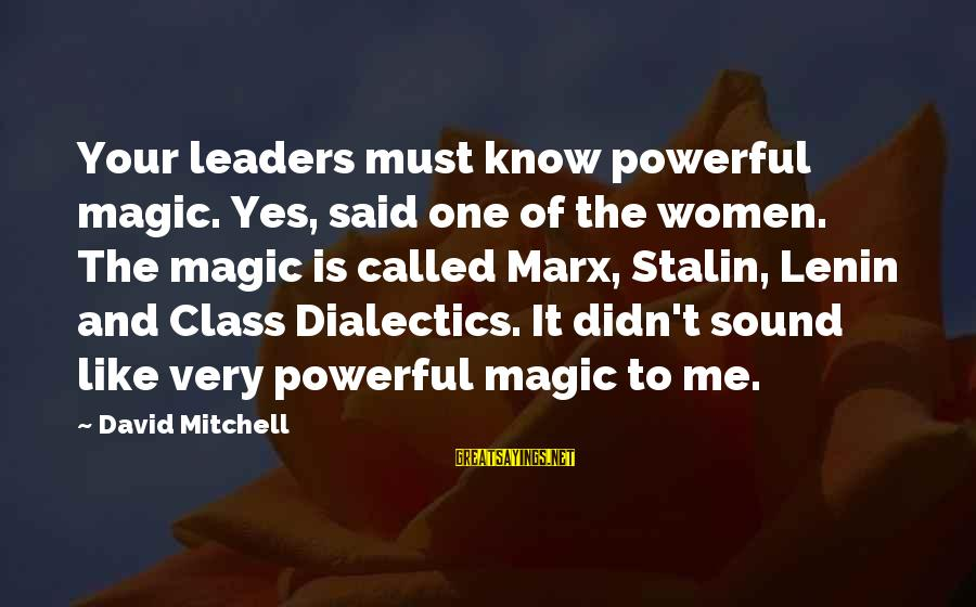 Lenin Stalin Sayings By David Mitchell: Your leaders must know powerful magic. Yes, said one of the women. The magic is