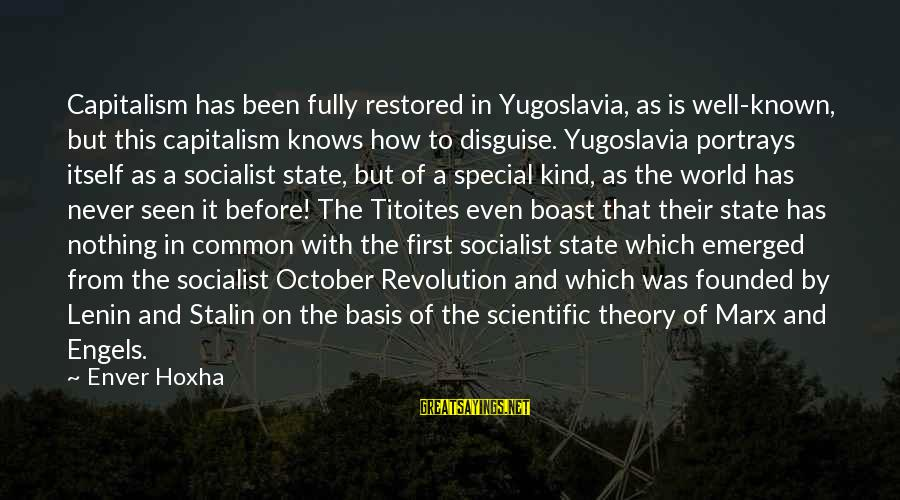 Lenin Stalin Sayings By Enver Hoxha: Capitalism has been fully restored in Yugoslavia, as is well-known, but this capitalism knows how