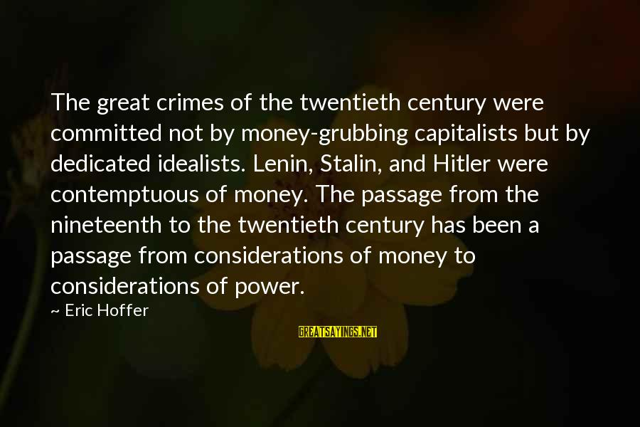 Lenin Stalin Sayings By Eric Hoffer: The great crimes of the twentieth century were committed not by money-grubbing capitalists but by