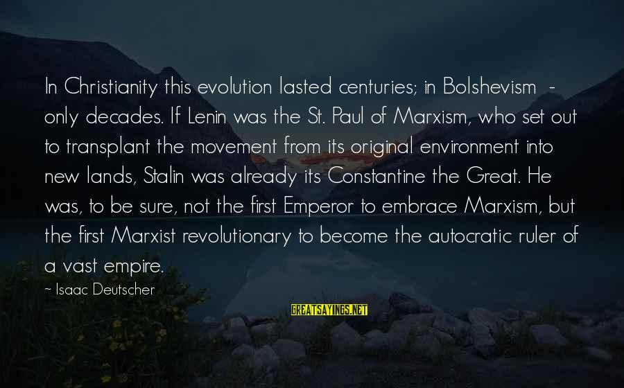 Lenin Stalin Sayings By Isaac Deutscher: In Christianity this evolution lasted centuries; in Bolshevism - only decades. If Lenin was the