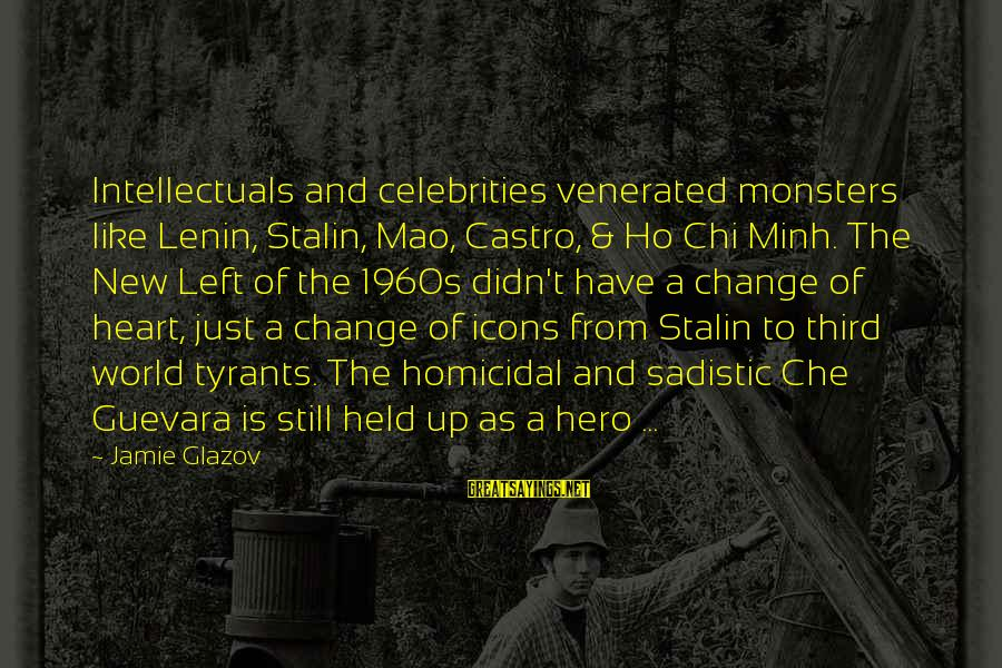 Lenin Stalin Sayings By Jamie Glazov: Intellectuals and celebrities venerated monsters like Lenin, Stalin, Mao, Castro, & Ho Chi Minh. The