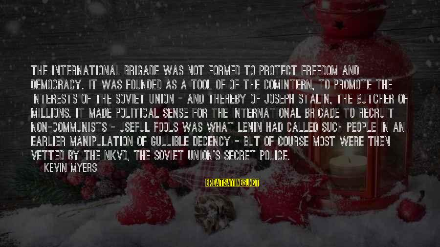 Lenin Stalin Sayings By Kevin Myers: The International Brigade was not formed to protect freedom and democracy. It was founded as