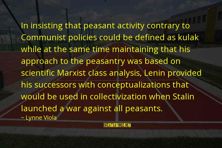 Lenin Stalin Sayings By Lynne Viola: In insisting that peasant activity contrary to Communist policies could be defined as kulak while